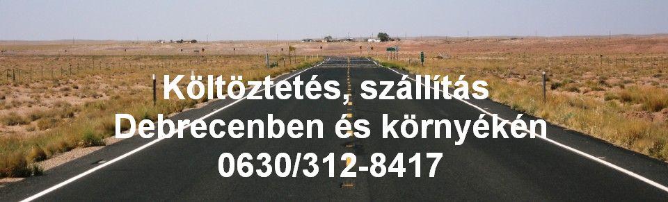 Költöztetés, szállítás Debrecenben és környékén 0630/312-8417